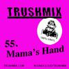 Trushmix 55: Mama's Hand