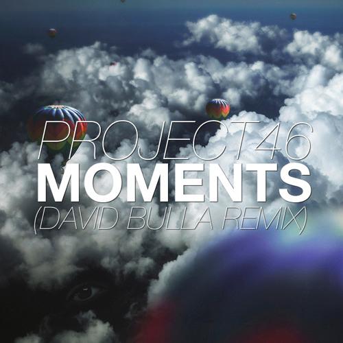 Project 46 - Moments (David Bulla Remix) [FREE DOWNLOAD]