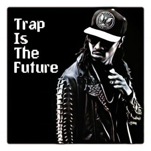 » Trap Is The Future «