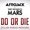 Afrojack vs. Thirty Seconds To Mars - Do Or Die (Dylan Swead Rework)