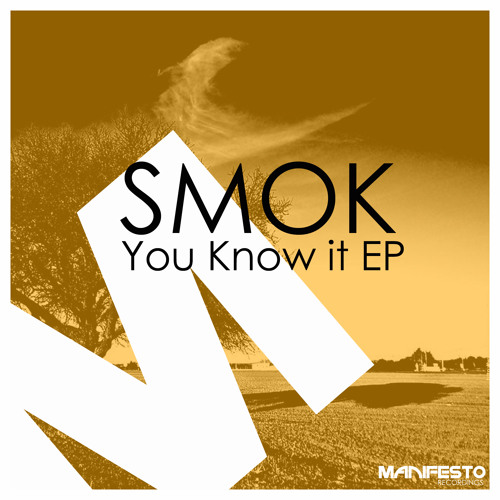 SMOK - You know it EP*    OUT NOW - MANIFESTO RECORDINGS