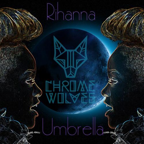 Rihanna Umbrella (Chrome Wolves Bootleg)
