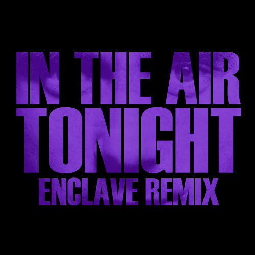 Phil Collins - In the Air Tonight (Enclave Remix)