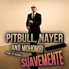 Pitbull, Nayer and Mohombi - Suavemente (Remix)