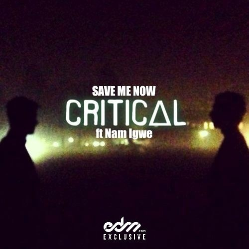 Save Me Now by CRITICAL ft. Nam Igwe - EDM.com Exclusive