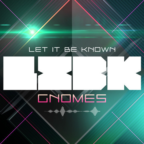 Let It Be Known - Gnomes [FREE DOWNLOAD]