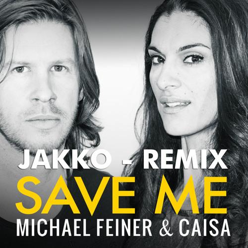 Michael Feiner & Caisa - Save Me (JAKKO Remix) **Out Now**