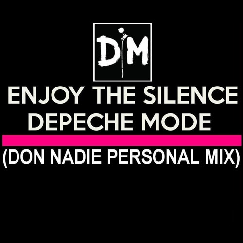 Depeche Mode - Enjoy The Silence (Don Nadie Personal Mix)