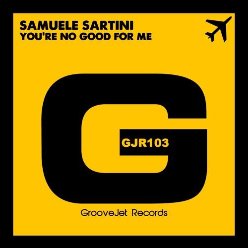Samuele Sartini - You'Re No Good For Me