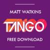 Matt Watkins - Tango (Original Mix) w/The Longest Road Acapella FREE DOWNLOAD