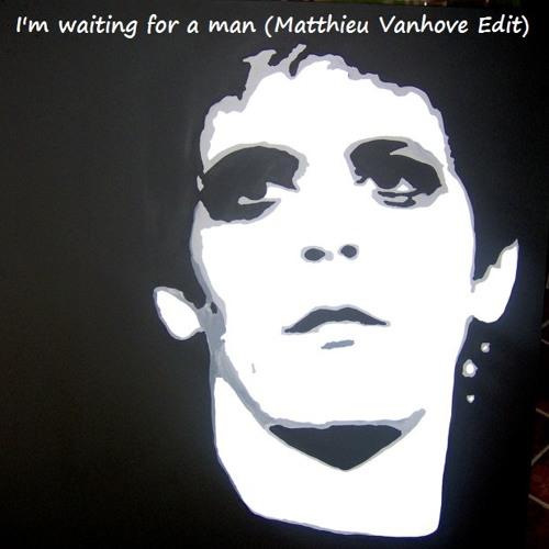 The Velvet Underground - I'm waiting for a man (Matthieu Vanhove Edit) //FREE DOWNLOAD//