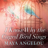 I Know Why The Caged Bird Sings, read by Maya Angelou
