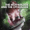 The Motherlode and the Otherlode