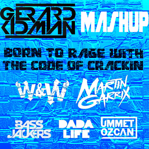Born To Rage with the Code of Crackin (Gerard Kidman Mashup)