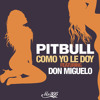 Pitbull Como Yo Le Doy Featuring Don Miguelo (DJ AFRICA EXCLUSIVE)
