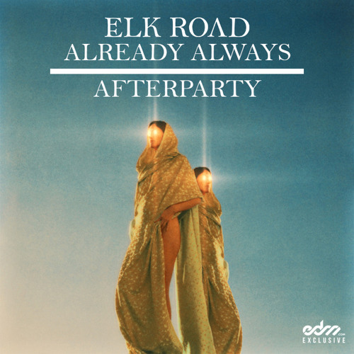 Elk Road & Already Always - Afterparty  [EDM.com Exclusive]