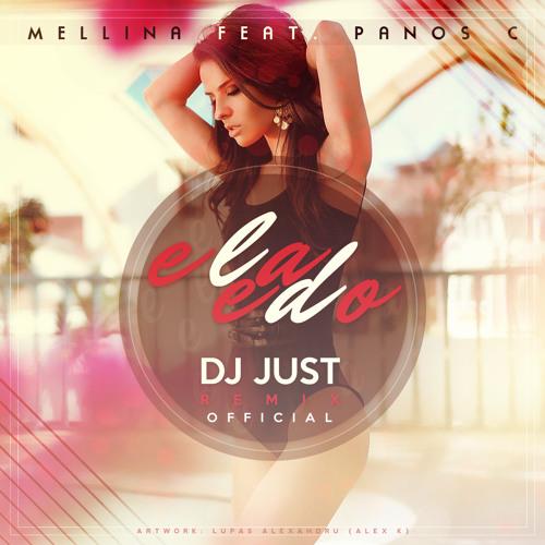 Mellina feat. Panos C - Ela Edo ( DJ Just Remix Official )