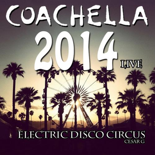 Electric Disco Circus Coachella 2014 Mixed By Cesar G