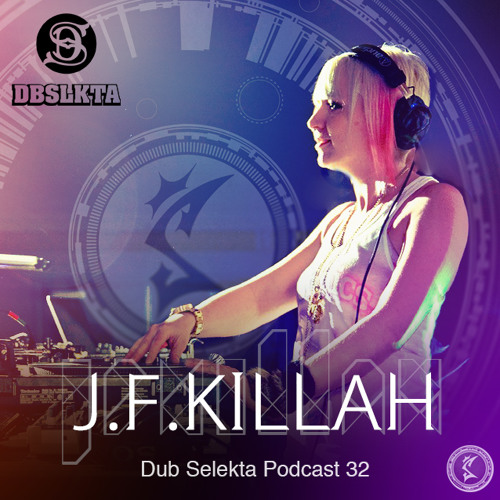 Dub Selekta Podcast 32: J.F.Killah