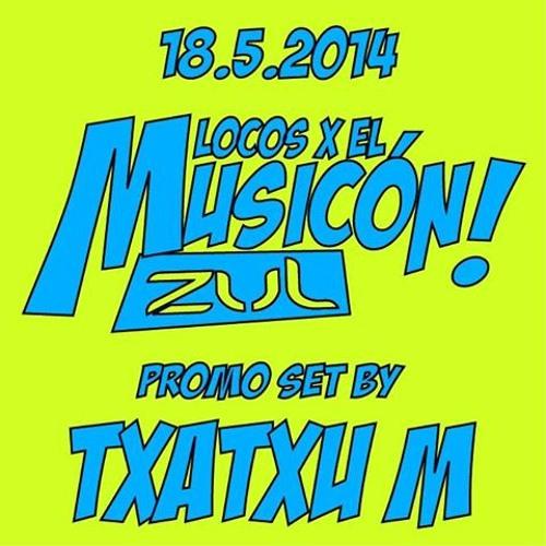 18-5-2014  Locos X El Musikon ZUL promo set by: Txatxu M