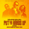Download Young Dolph - Put Ya Hands Up (ft. Gucci Mane & Young Thug) Mp3