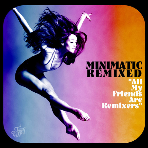 "MINIMATIC REMIXED - ""All My Friends Are Remixers"" (Album / 2014)"