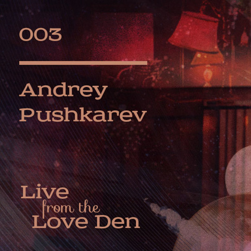 Andrey Pushkarev: Live From The Love Den 03.20.2014