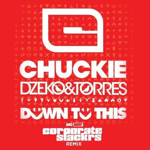 Chuckie x Dzeko & Torres - Down To This (Corporate Slackrs Remix)