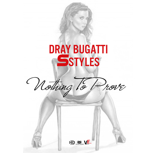 Dray BuGatti. ft. Sstyles. -Nothing To Prove