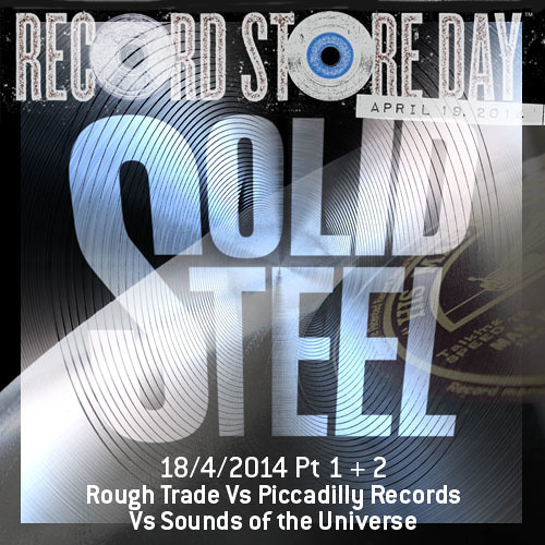 Solid Steel Radio Show 18/4/2014 Part 1 + 2 - Rough Trade vs Piccadilly vs Sounds Of The Universe