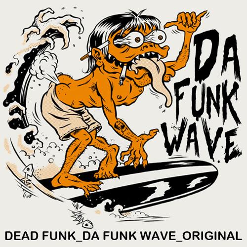 Dead Funk_Da Funk Wave (FREE DOWNLOAD)