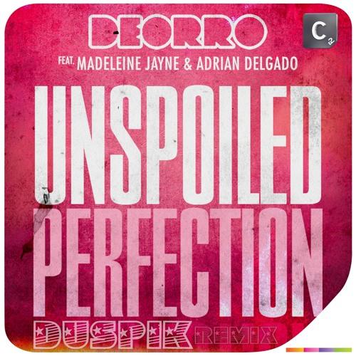 Deorro Ft. Madeleine Jayne & Adrian Delgado - Unspoiled Perfection (Duspik Remix)