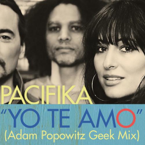 """Pacifika """"Yo Te Amo"""" (Adam Popowitz Geek Mix)"""
