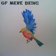 Of Mere Being