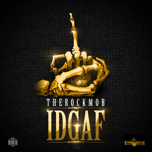 IDGAF by TheRockMob