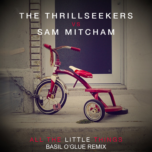 The Thrillseekers vs Sam Mitcham - All The Little Things (Basil O'Glue Remix) CLIP