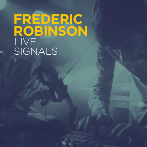 Frederic Robinson - Live Signals - album preview (out now)