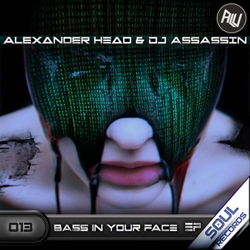 Alexander Head & Dj Assassin_Bass In Your Face_ Soul Records_OUT NOW !
