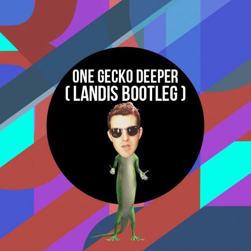 One Gecko Deeper(Landis Bootleg)