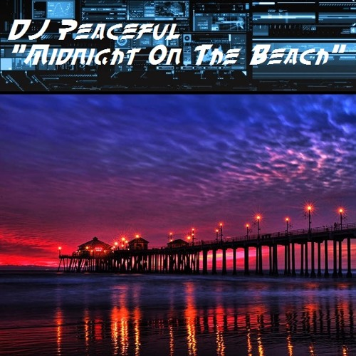 "DJ Peaceful- ""Midnight On The Beach"""