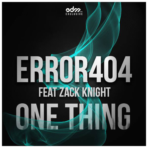 Error404 - One Thing ft. Zack Knight [EDM.com Exclusive]