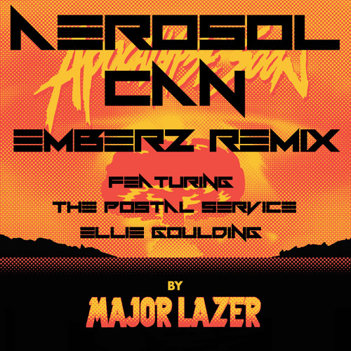 Major Lazer Ft. Pharrell - Aerosol Can (EMBERZ REMIX ft. The Postal Service and Ellie Goulding)