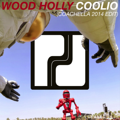 Wood Holly - Coolio (Coachella 2014 Edit)- FREE DOWNLOAD