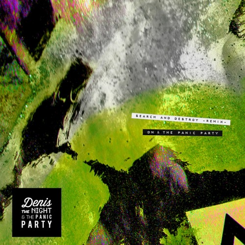 Denis The Night & The Panic Party - Search And Destroy (Panic Remix)