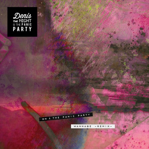 Denis The Night & The Panic Party - Wannabe (Panic Remix)