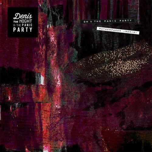 Denis The Night & The Panic Party - Mutherfuker (Panic Remix)