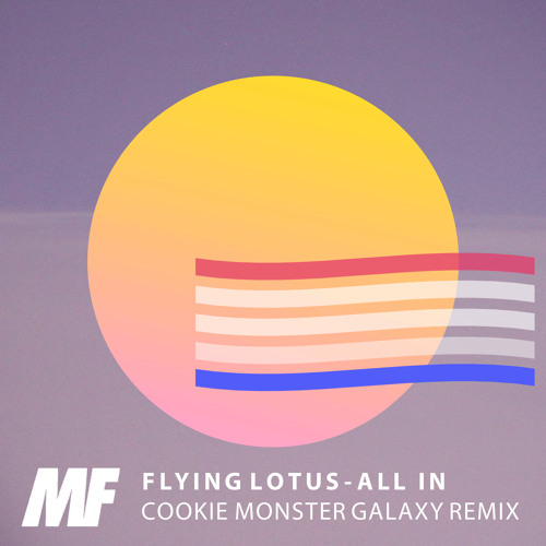 Flying Lotus - All in (Cookie Monster Galaxy Remix) [MF Exclusive DL]