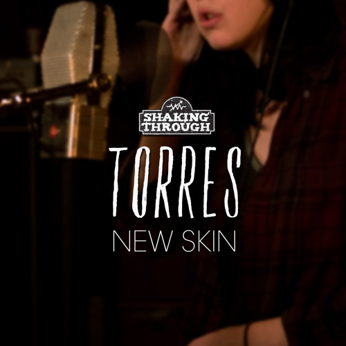 Torres - New Skin   Shaking Through