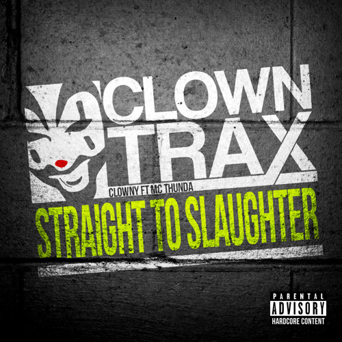 ClownTrax 002_Clowny Ft. MC Thunda_Straight To Slaughter