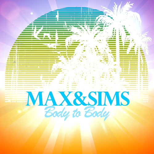 Max & Sims - Body To Body  ( Out now on Traxsource )